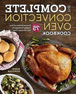 Complete Convection Oven Cookbook : More Than 75 Essential R