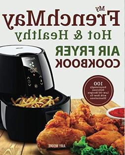 My FrenchMay Hot & Healthy Air Fryer Cookbook: 100 Surprisin