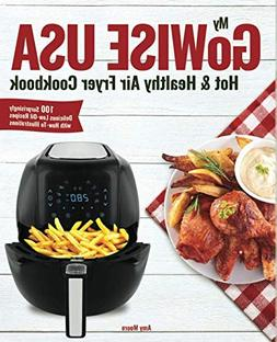 My GoWISE USA Hot & Healthy Air Fryer Cookbook: 100 Surprisi